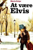 At være Elvis - Maria Gripe
