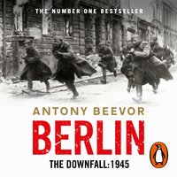Berlin – The Downfall: 1945 - Antony Beevor