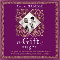 The Gift of Anger - Arun Gandhi