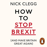 How To Stop Brexit (And Make Britain Great Again) - Nick Clegg