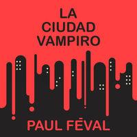 La ciudad vampiro - Paul Feval