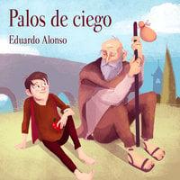 Palos de ciego - Eduardo Alonso