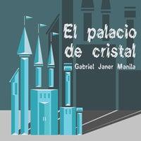 El palacio de cristal - Gabriel Janer Manila