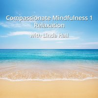 Compassionate Mindfulness 1 - Relaxation - Linda Hall