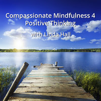 Compassionate Mindfulness 4 - Positive Thinking - Linda Hall