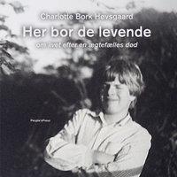 Her bor de levende - Charlotte Bork Høvsgaard