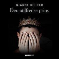 Den utilfredse prins - Bjarne Reuter