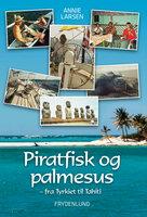 Piratfisk og palmesus - Fra Tyrkiet til Tahiti - Annie Larsen