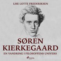 Søren Kierkegaard - en vandring i filosoffens univers - Lise Lotte Frederiksen