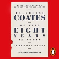We Were Eight Years in Power - Ta-Nehisi Coates