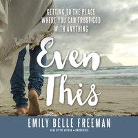 Even This - Emily Belle Freeman