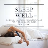 Sleep Well: Guided Relaxations and Meditations for a Good Night's Sleep - Sue Fuller