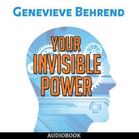 Your Invisible Power - How to Magnetize Yourself to Success - Genevieve Behrend