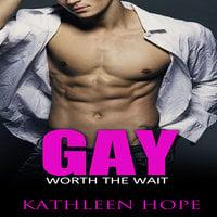 Gay - Worth the Wait - Kathleen Hope