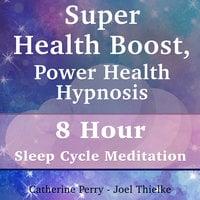 Super Health Boost, Power Health Hypnosis: 8 Hour Sleep Cycle Meditation - Joel Thielke
