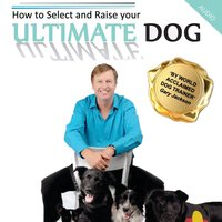 How to Select and Raise your Ultimate Dog - Gaz Jackson