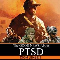 The Good News About PTSD - Dion Jensen