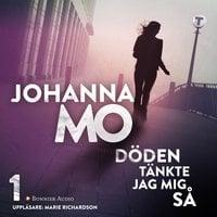 Döden tänkte jag mig så - Johanna Mo