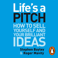 Life's a Pitch: How to Sell Yourself and Your Brilliant Ideas - Stephen Bayley,Roger Mavity
