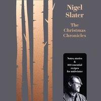 The Christmas Chronicles - Nigel Slater