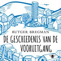 De geschiedenis van de vooruitgang - Rutger Bregman