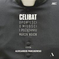Celibat. Opowieść o miłości i pożądaniu - Marcin Wójcik