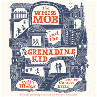 The Whiz Mob and the Grenadine Kid - Colin Meloy