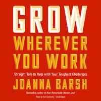 Grow Wherever You Work - Joanna Barsh