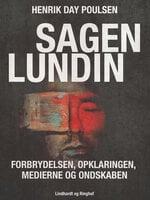 Sagen Lundin – forbrydelsen, opklaringen, medierne og ondskaben - Palle Bruus Jensen, Henrik Day Poulsen