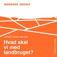 Hvad skal vi med landbruget? - Jørgen Steen Nielsen
