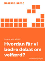 Hvordan får vi bedre debat om velfærd? - Nanna Mik Meyer
