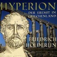 Hyperion - Der Eremit in Griechenland - Friedrich Hölderlin