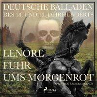 Lenore fuhr ums Morgenrot - Deutsche Balladen des 18. und 19. Jahrhunderts - Gottfried August Bürger