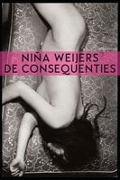 De consequenties - Nina Weijers