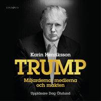 Trump - Miljarderna, medierna och makten - Karin Henriksson