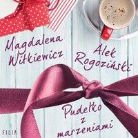 Pudełko z marzeniami - Magdalena Witkiewicz, Alek Rogoziński, Aleksander Rogoziński