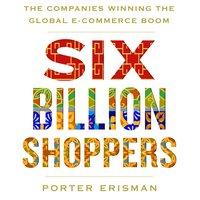 Six Billion Shoppers - Porter Erisman