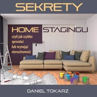 Sekrety home stagingu czyli jak szybko sprzedać lub wynająć nieruchomość - Daniel Tokarz