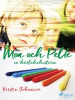 Moa och Pelle - en kärlekshistoria - Kerstin Johansson