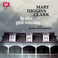 Na ulicy, gdzie mieszkasz - Mary Higgins Clark