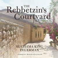 The Rebbetzin's Courtyard - Ruchama King Feuerman