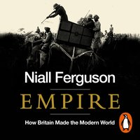 Empire: How Britain Made the Modern World - Niall Ferguson