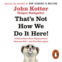 That's Not How We Do It Here! - John Kotter,Holger Rathgeber