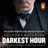 Darkest Hour: How Churchill Brought us Back from the Brink - Anthony McCarten