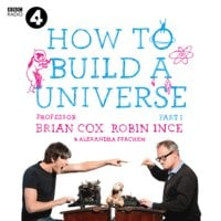 The Infinite Monkey Cage – How to Build a Universe - Robin Ince, Alexandra Feachem, Prof. Brian Cox