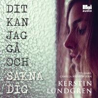 Dit kan jag gå och sakna dig - Kerstin Lundgren