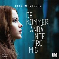 De kommer ändå inte tro mig - Ulla M. Nissen