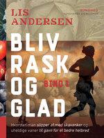 Bliv rask og glad - bind 1 - Lis Andersen