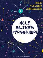 Alle elsker fyrværkeri - Inge Fischer Sørensen