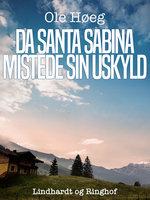 Da Santa Sabina mistede sin uskyld - Ole Høeg